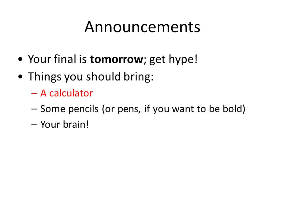 Announcements Your final is tomorrow; get hype!