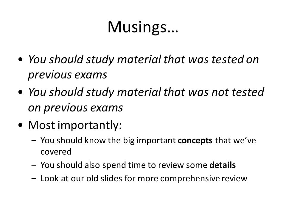 Musings… You should study material that was tested on previous exams