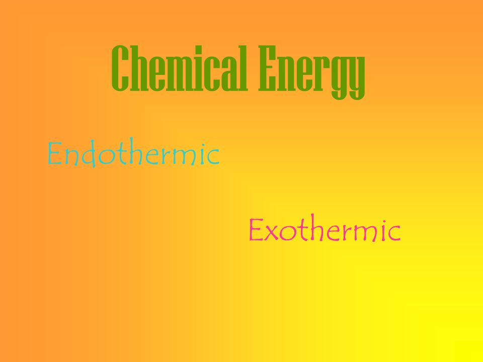 Chemical Energy Endothermic Exothermic
