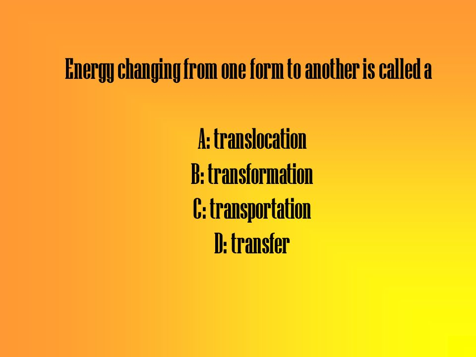 Energy changing from one form to another is called a
