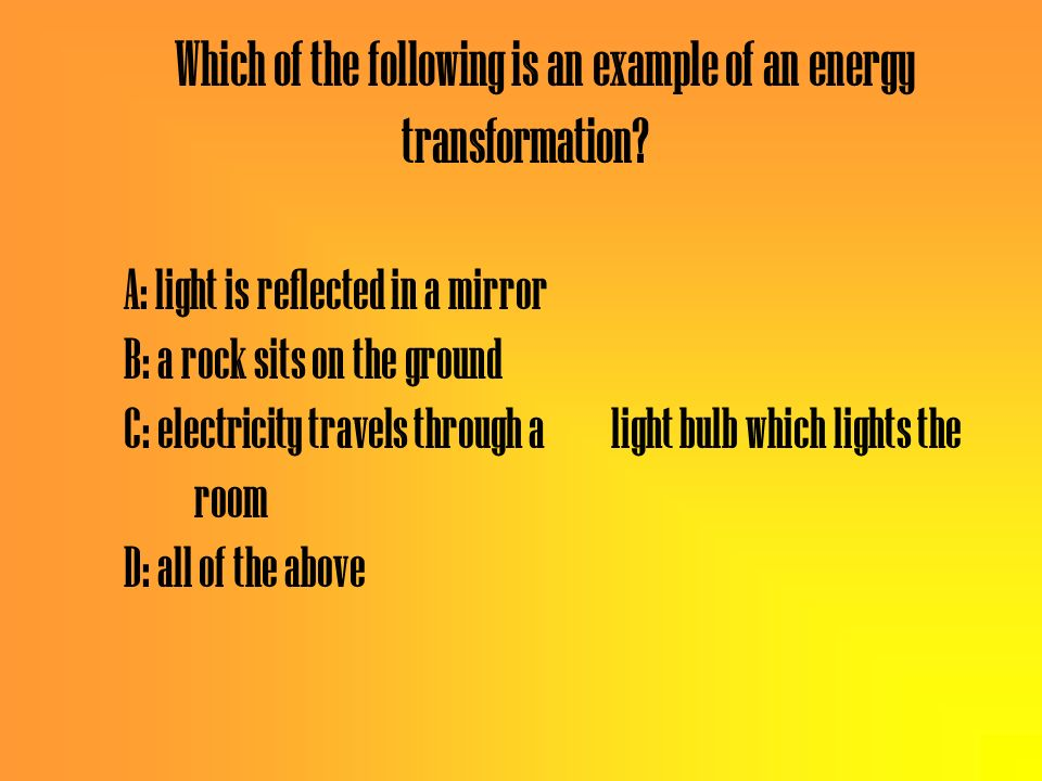 Which of the following is an example of an energy transformation