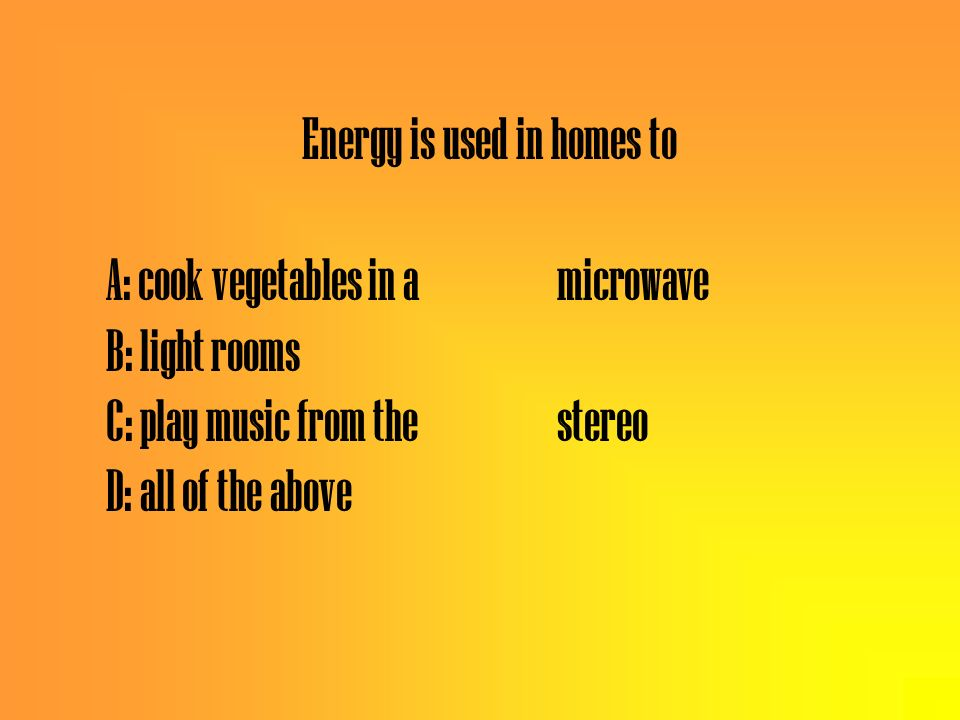 Energy is used in homes to