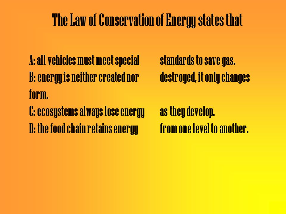 The Law of Conservation of Energy states that