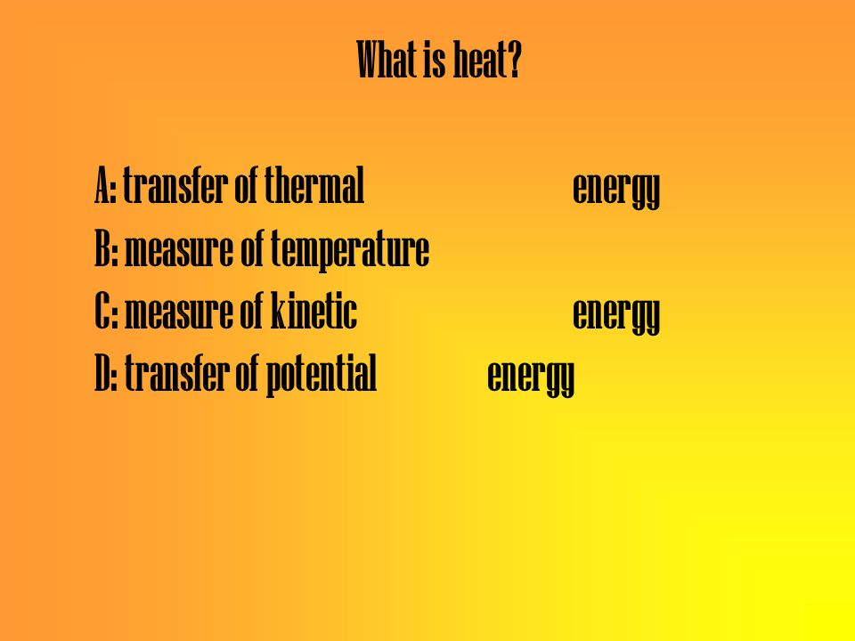 A: transfer of thermal energy B: measure of temperature