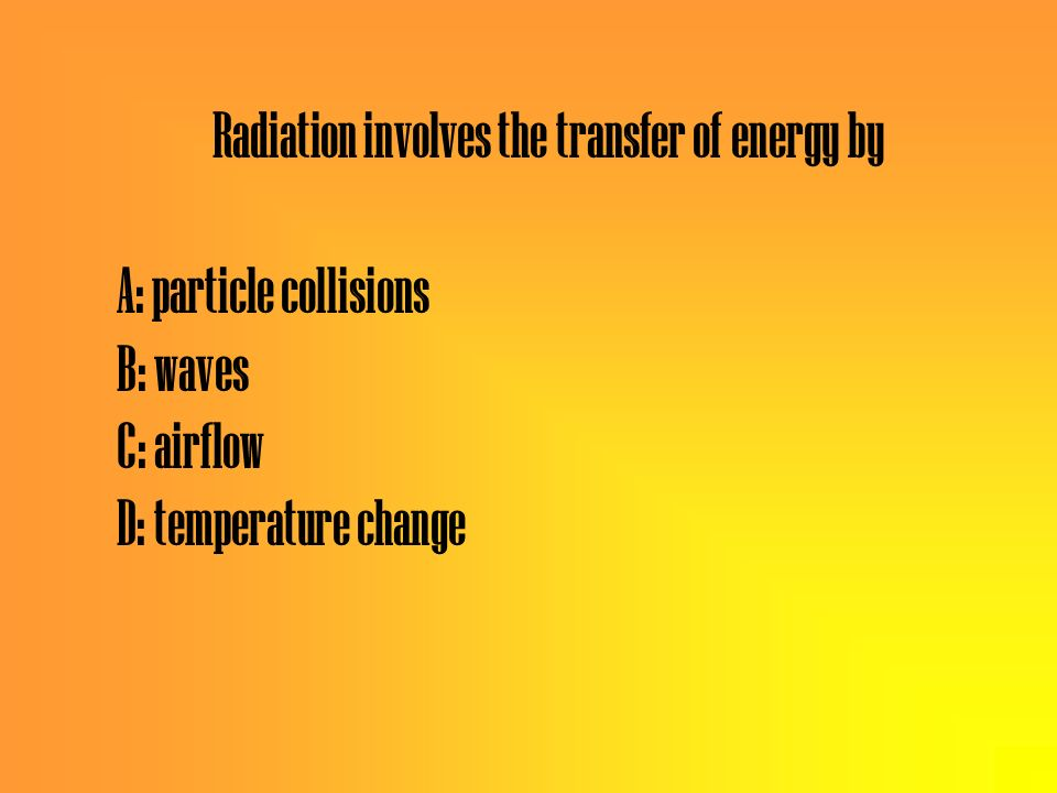 Radiation involves the transfer of energy by