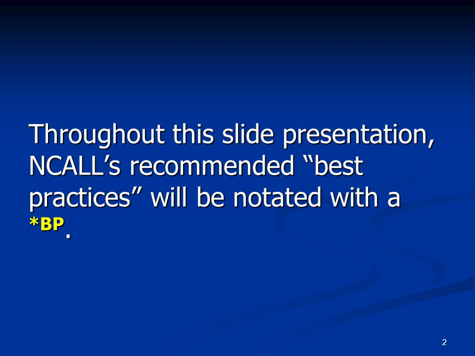 Throughout this slide presentation, NCALL's recommended best practices will be notated with a *BP.