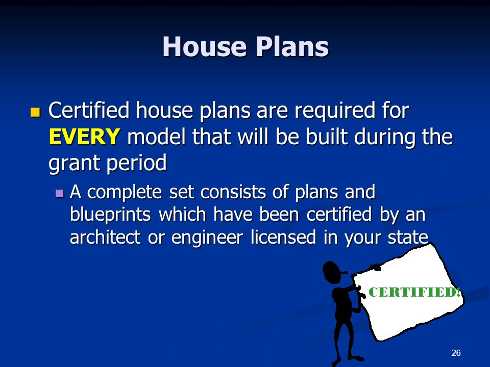 House Plans Certified house plans are required for EVERY model that will be built during the grant period.