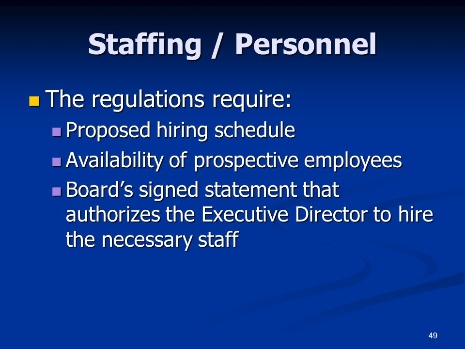 Staffing / Personnel The regulations require: Proposed hiring schedule
