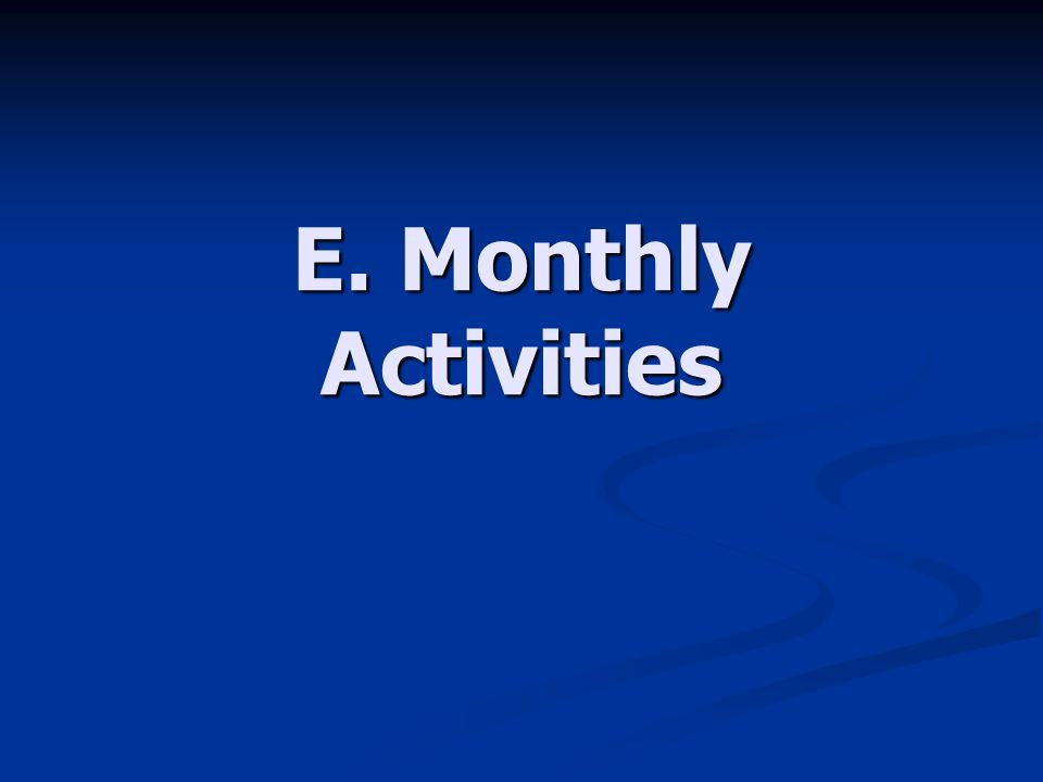 E. Monthly Activities