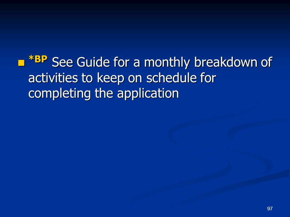 *BP See Guide for a monthly breakdown of activities to keep on schedule for completing the application