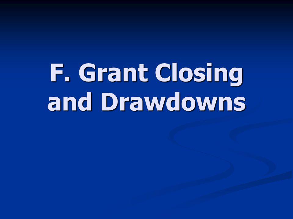 F. Grant Closing and Drawdowns