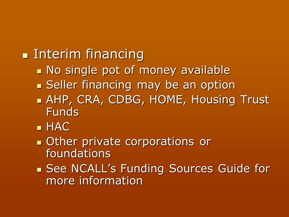 Interim financing No single pot of money available