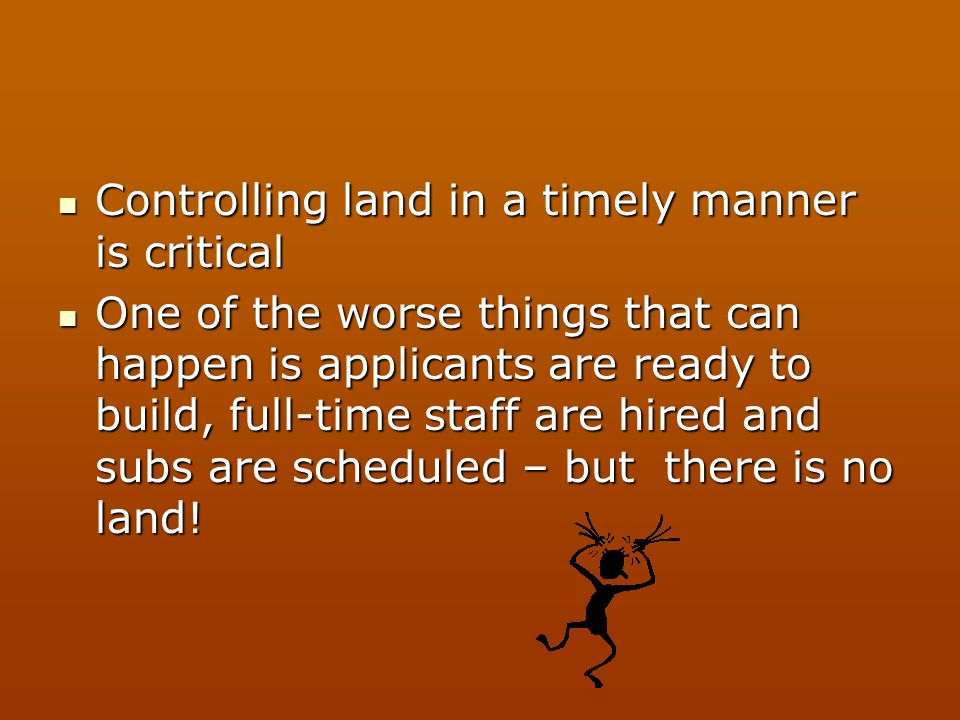 Controlling land in a timely manner is critical