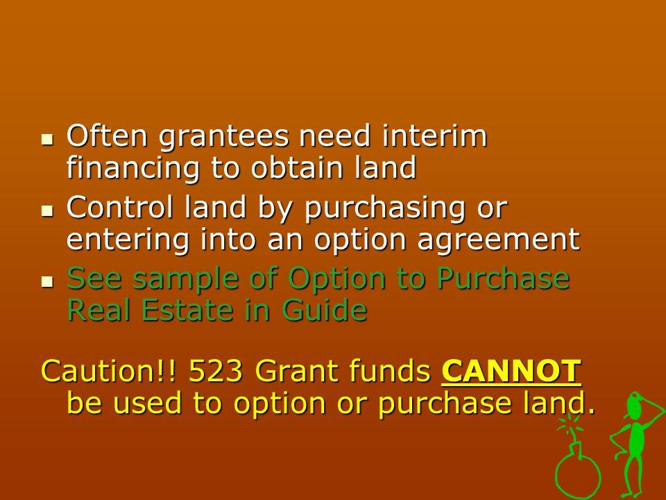 Often grantees need interim financing to obtain land