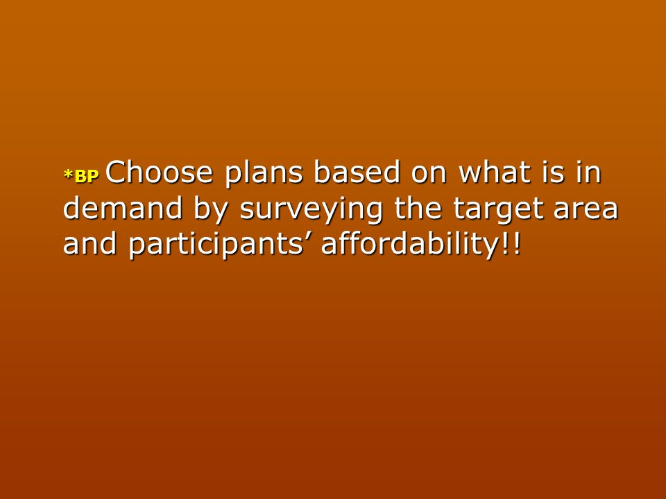 *BP Choose plans based on what is in demand by surveying the target area and participants' affordability!!