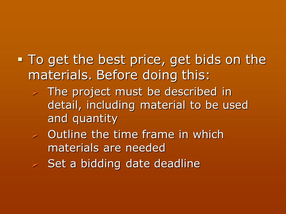 To get the best price, get bids on the materials. Before doing this: