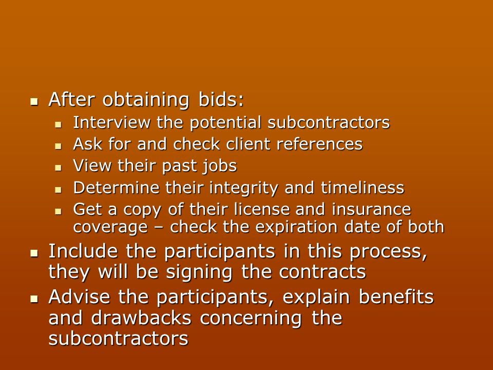 After obtaining bids: Interview the potential subcontractors. Ask for and check client references.