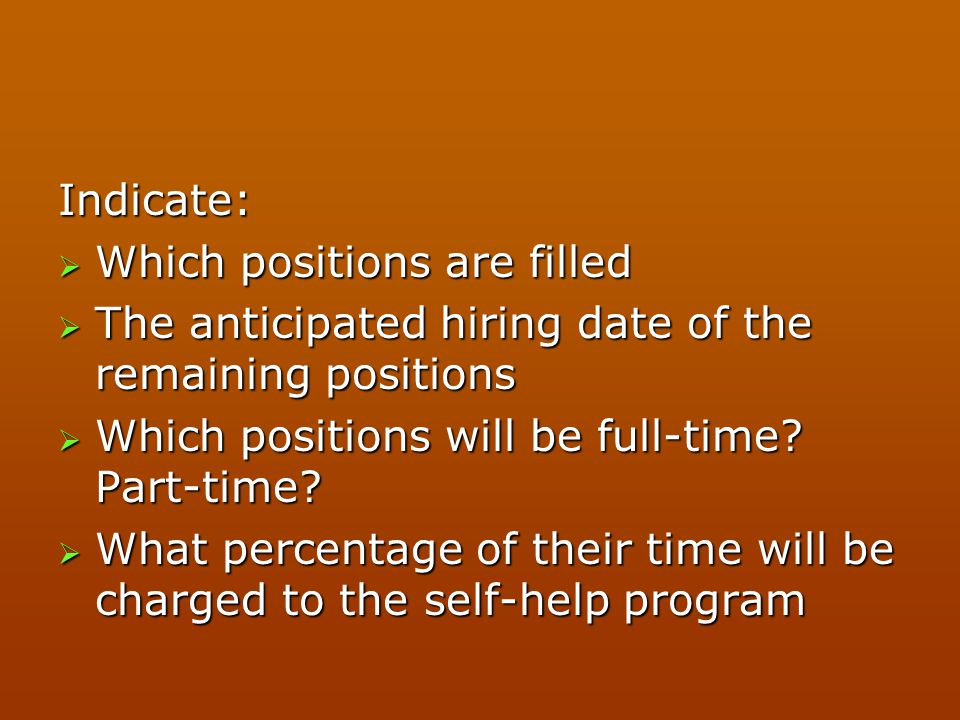 Indicate: Which positions are filled. The anticipated hiring date of the remaining positions. Which positions will be full-time Part-time