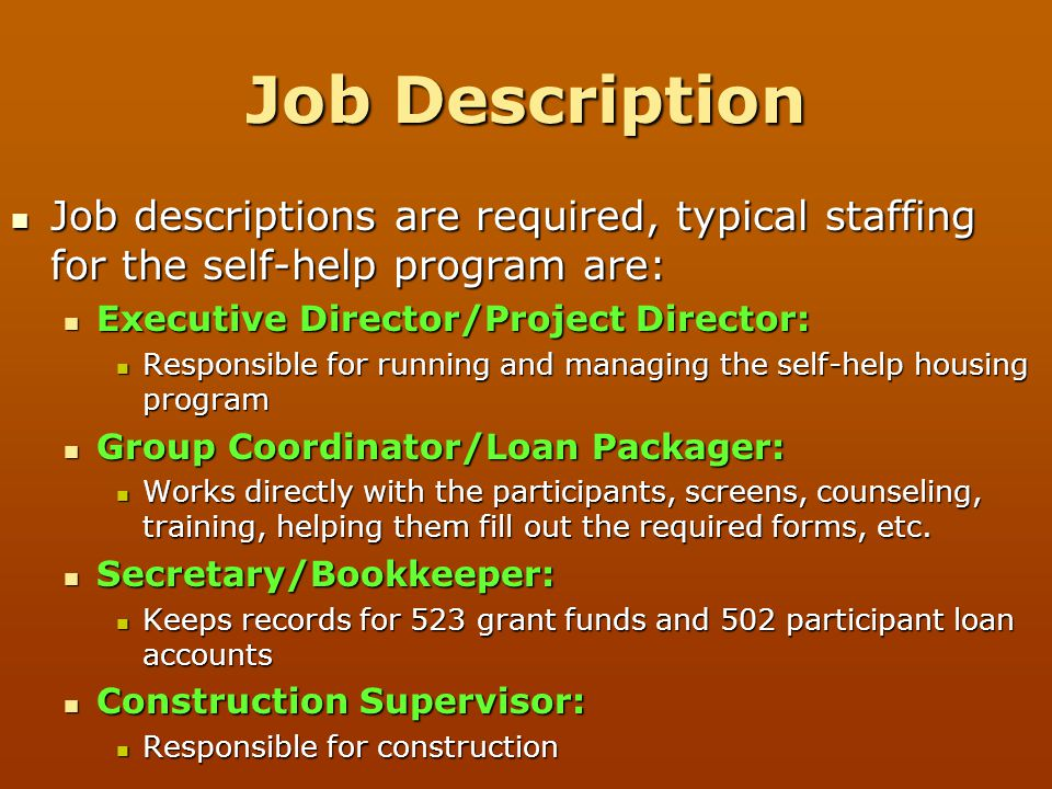 Job Description Job descriptions are required, typical staffing for the self-help program are: Executive Director/Project Director: