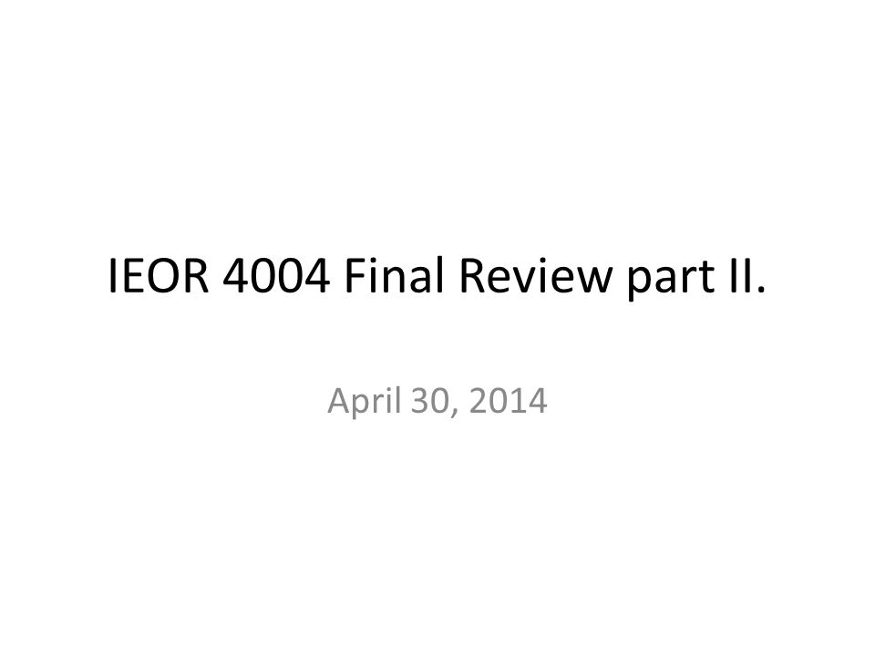 IEOR 4004 Final Review part II.