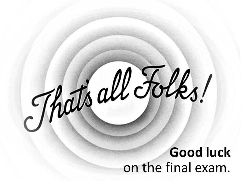 Good luck on the final exam.