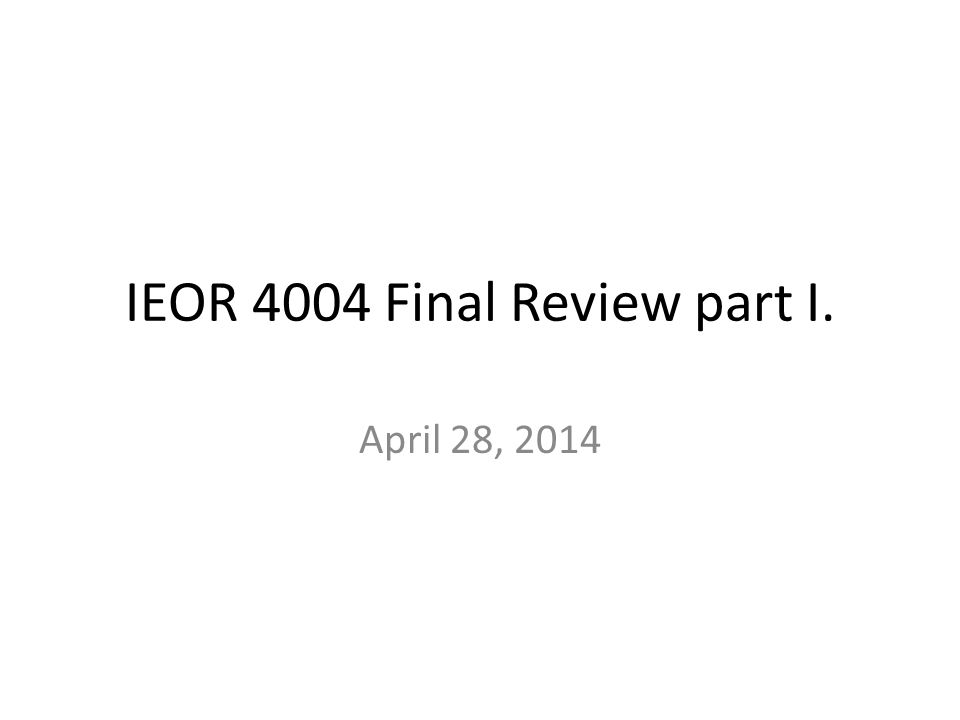 IEOR 4004 Final Review part I.