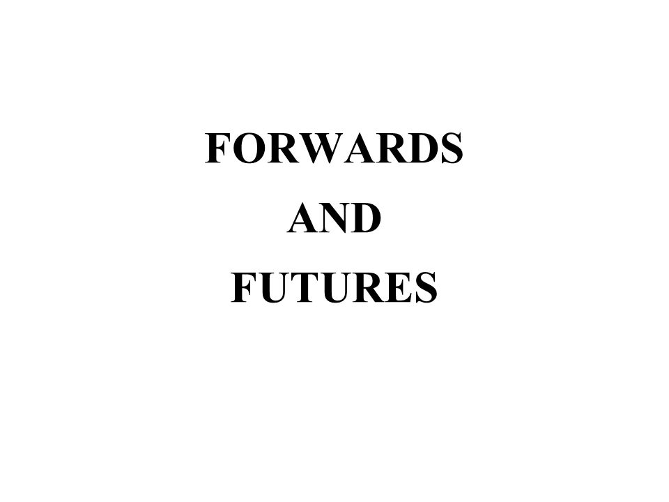 FORWARDS AND FUTURES