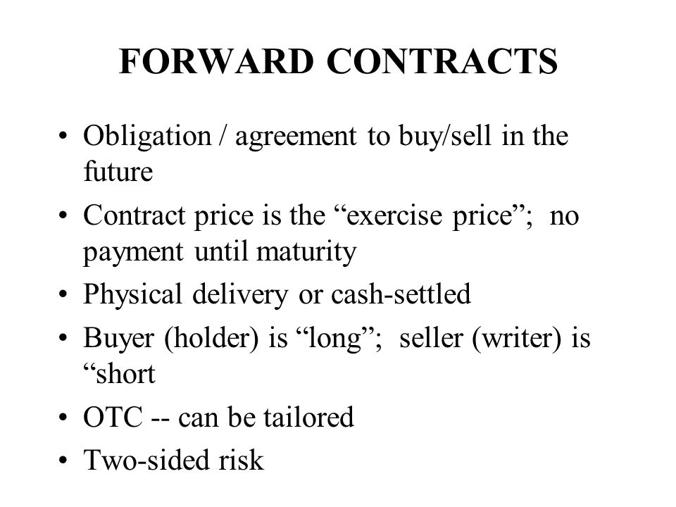FORWARD CONTRACTS Obligation / agreement to buy/sell in the future