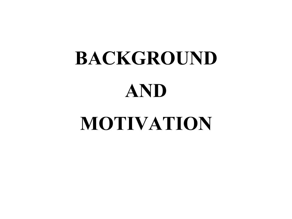 BACKGROUND AND MOTIVATION