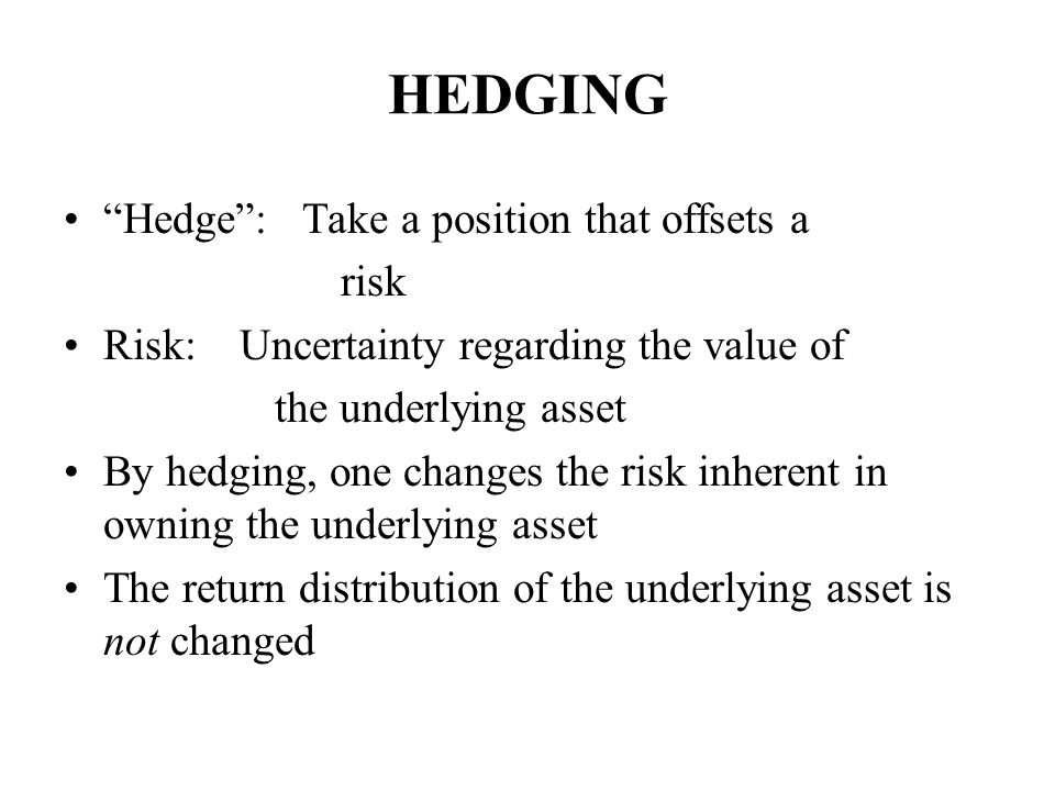 HEDGING Hedge : Take a position that offsets a risk