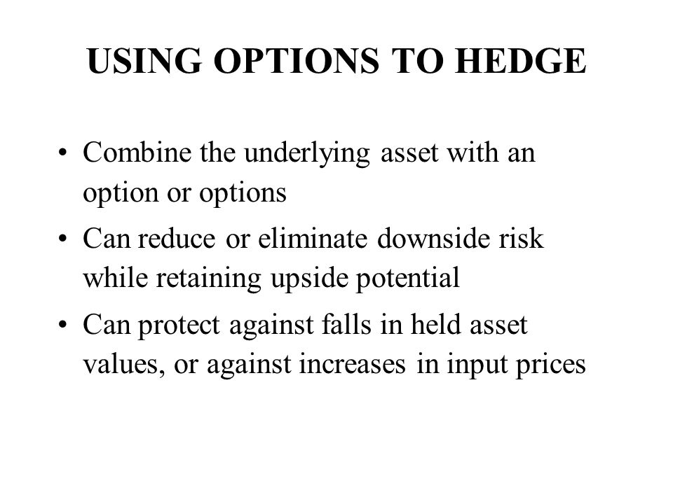 USING OPTIONS TO HEDGE Combine the underlying asset with an option or options.