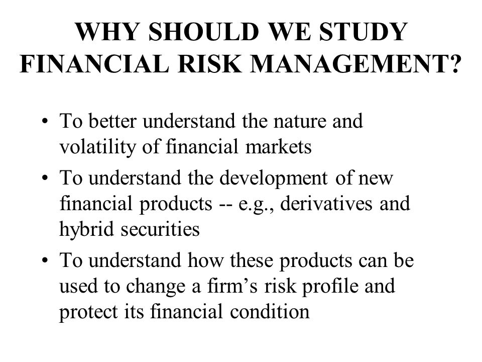 WHY SHOULD WE STUDY FINANCIAL RISK MANAGEMENT