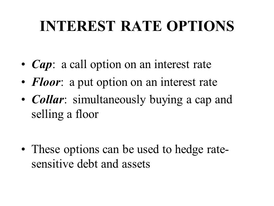 INTEREST RATE OPTIONS Cap: a call option on an interest rate