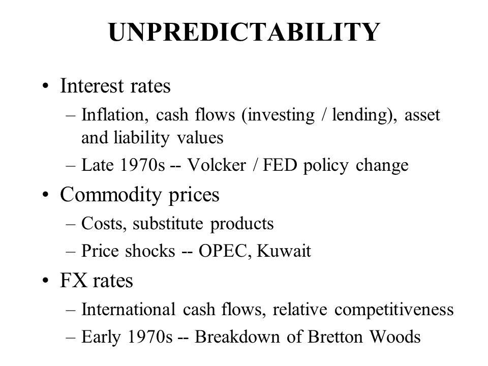 UNPREDICTABILITY Interest rates Commodity prices FX rates