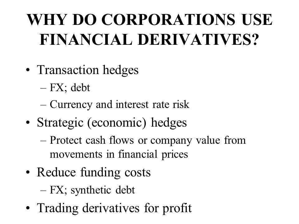 WHY DO CORPORATIONS USE FINANCIAL DERIVATIVES