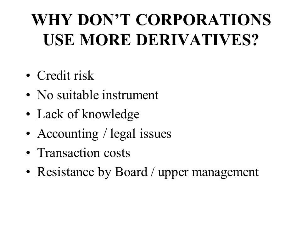 WHY DON'T CORPORATIONS USE MORE DERIVATIVES