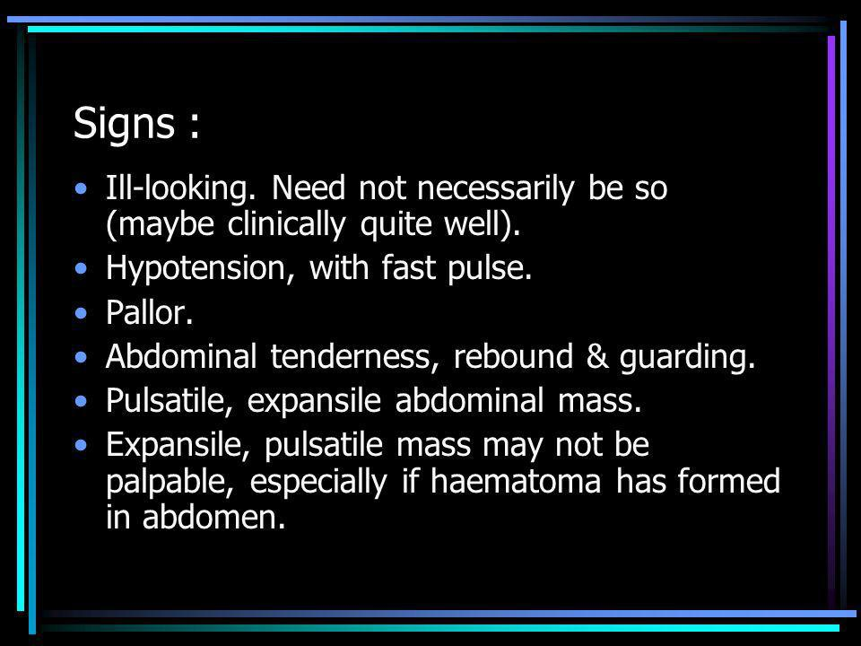 Signs : Ill-looking. Need not necessarily be so (maybe clinically quite well). Hypotension, with fast pulse.