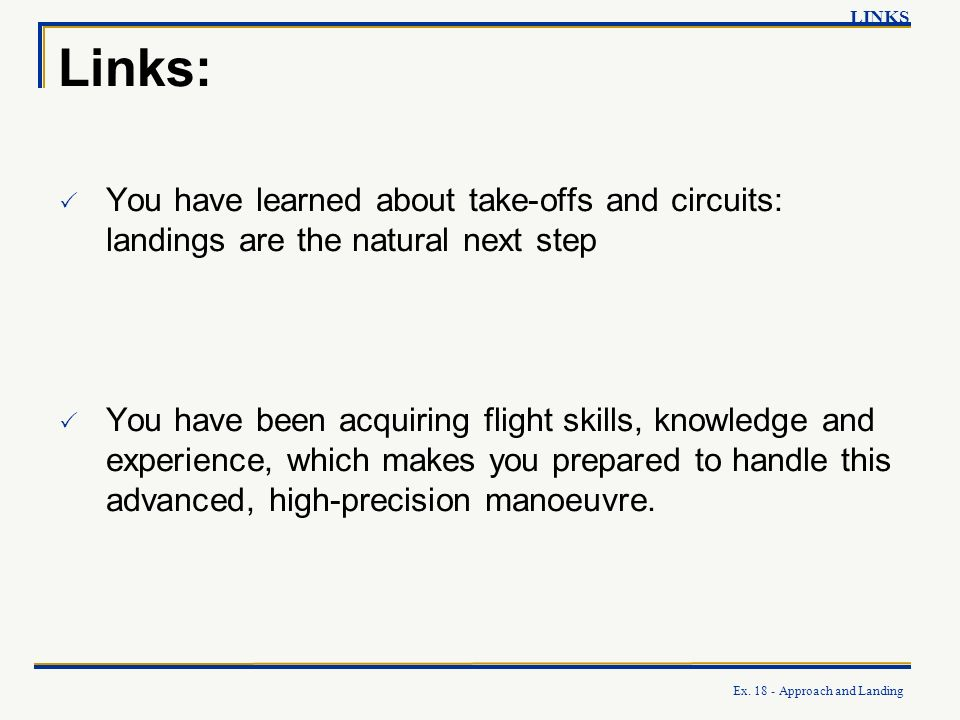 LINKS Links: You have learned about take-offs and circuits: landings are the natural next step.