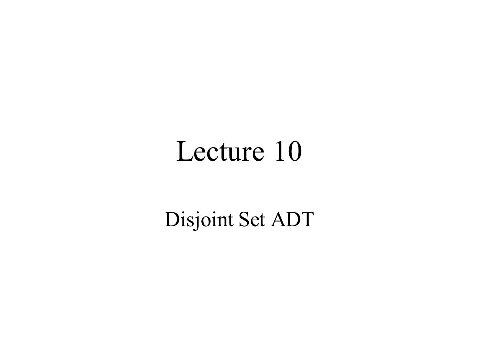 Lecture 10 Disjoint Set ADT
