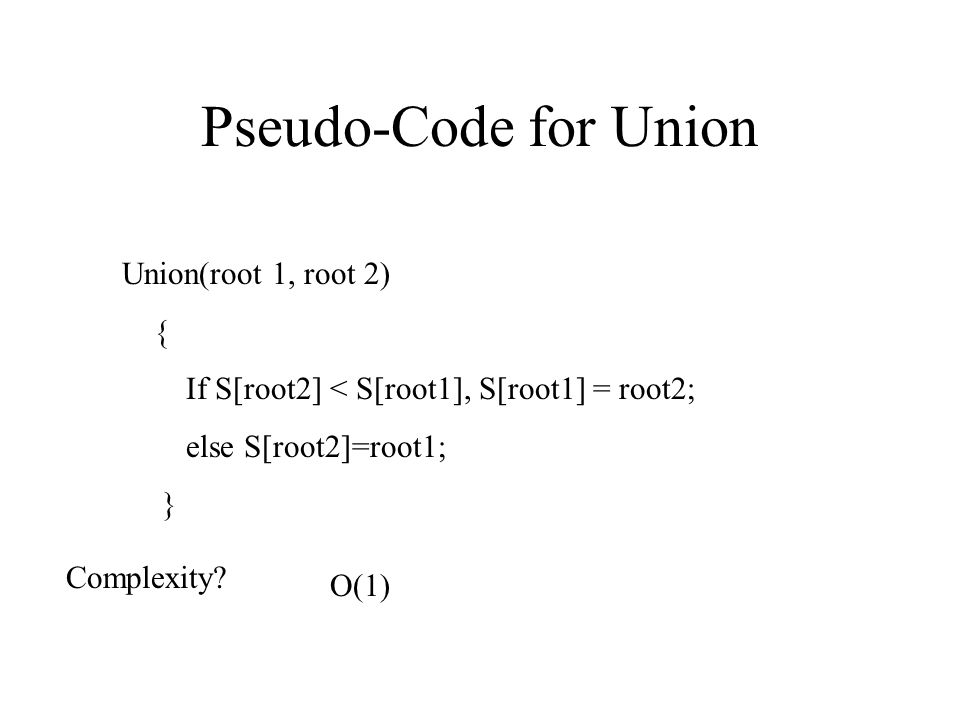 Pseudo-Code for Union Union(root 1, root 2) {