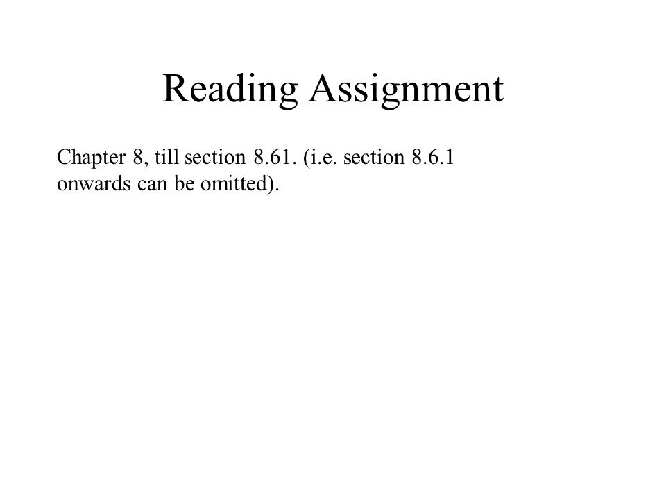 Reading Assignment Chapter 8, till section 8.61. (i.e. section 8.6.1 onwards can be omitted).