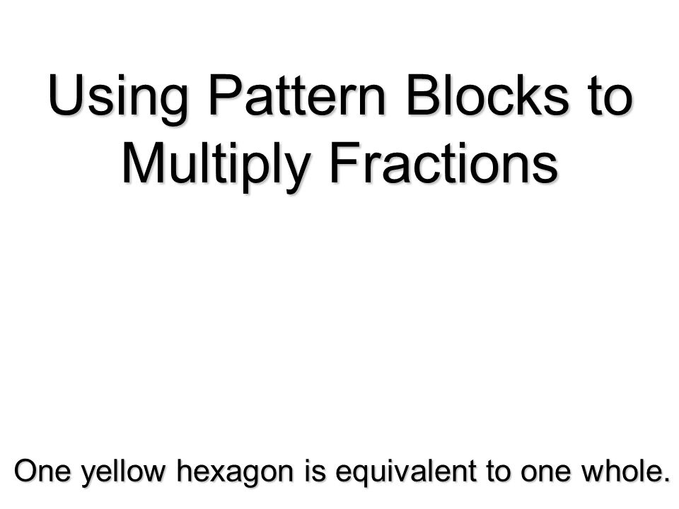 Using Pattern Blocks to Multiply Fractions