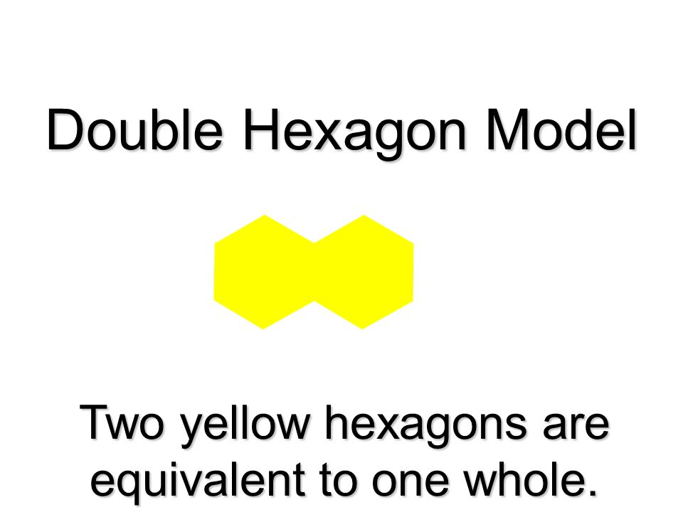 Two yellow hexagons are equivalent to one whole.