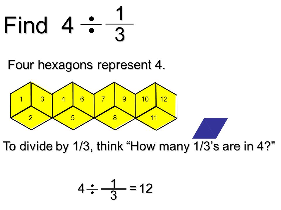 Find 4 1 3 Four hexagons represent 4. 1 3 4 = 12