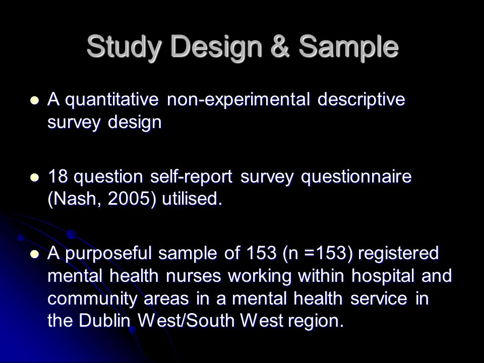Study Design & SampleA quantitative non-experimental descriptive survey design. 18 question self-report survey questionnaire (Nash, 2005) utilised.