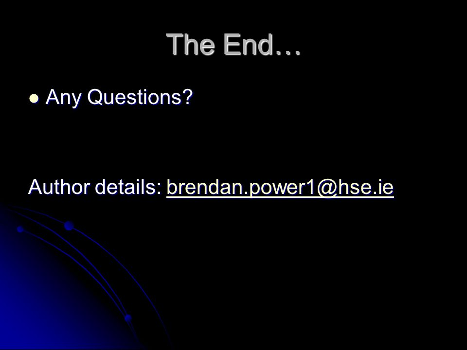 The End… Any Questions Author details: brendan.power1@hse.ie