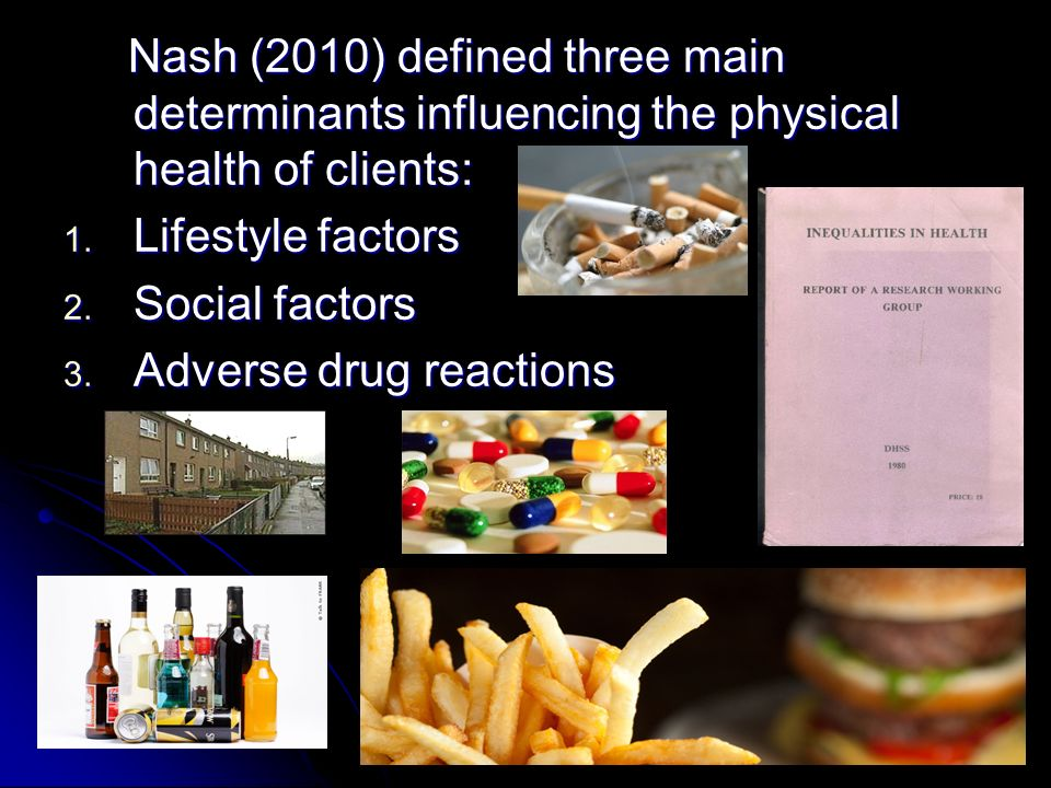 Nash (2010) defined three main determinants influencing the physical health of clients: