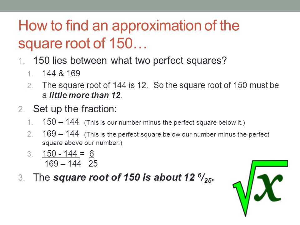 How to find an approximation of the square root of 150…