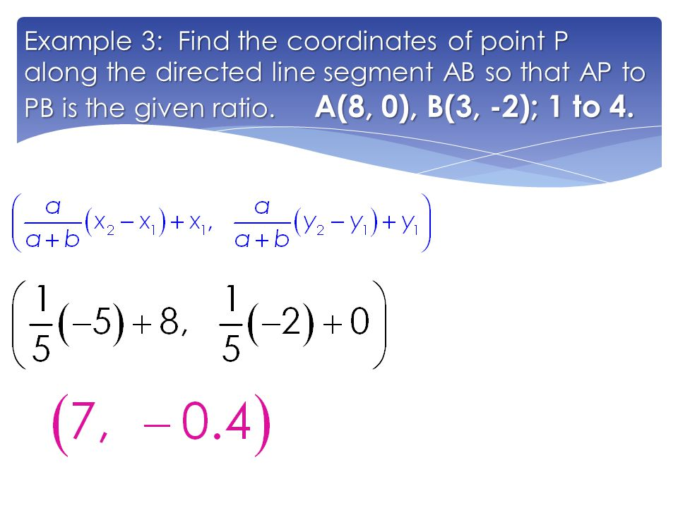 Example 3: Find the coordinates of point P along the directed line segment AB so that AP to PB is the given ratio.