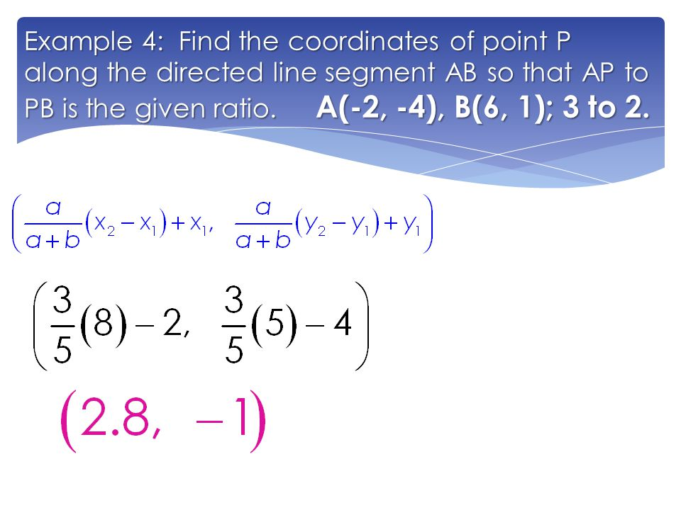 Example 4: Find the coordinates of point P along the directed line segment AB so that AP to PB is the given ratio.